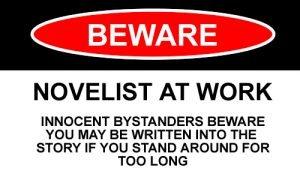 Beware Novelist At Work