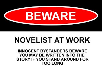 Beware Novelist At Work – You may be written into his novel